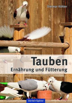 Tauben – Ernährung und Fütterung von Köhler,  Dietmar