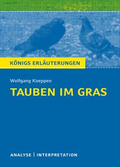 Tauben im Gras von Wolfgang Koeppen. Textanalyse und Interpretation mit ausführlicher Inhaltsangabe und Abituraufgaben mit Lösungen. von Grobe,  Horst, Koeppen,  Wolfgang