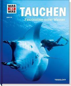 WAS IST WAS Band 139 Tauchen. Faszination unter Wasser von Huber,  Dr. Florian, Kunz,  Uli