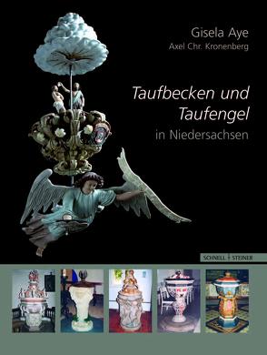 Taufbecken und Taufengel in Niedersachsen von Aye,  Gisela, Kronenberg,  Axel Chr., Ringshausen,  Gerhard
