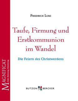 Taufe, Firmung und Erstkommunion im Wandel von Lurz,  Friedrich