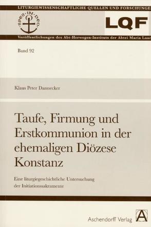 Taufe, Firmung und Erstkommunion in der ehemaligen Diözese Konstanz von Dannecker,  Klaus Peter