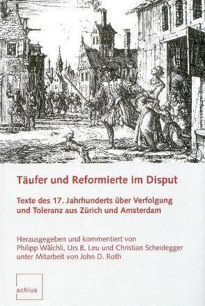Täufer und Reformierte im Disput von Leu,  Urs B, Roth,  John D, Scheidegger,  Christian, Wälchli,  Philipp