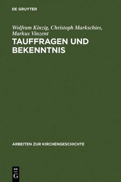 Tauffragen und Bekenntnis von Kinzig,  Wolfram, Markschies,  Christoph, Vinzent,  Markus