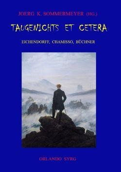 Taugenichts et cetera: Eichendorff, Chamisso, Büchner von Büchner,  Georg, Chamisso,  Adelbert von, Eichendorff,  Joseph von, Sommermeyer,  Joerg K., Syrg,  Orlando