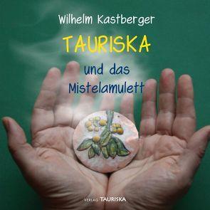 TAURISKA und das Mistelamulett von Kastberger,  Willi