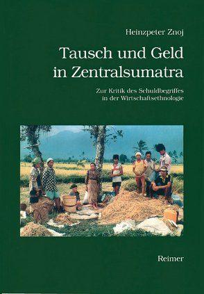 Tausch und Geld in Zentralsumatra von Znoj,  Heinzpeter
