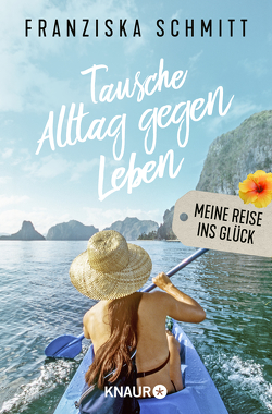 Tausche Alltag gegen Leben von Schmitt,  Franziska