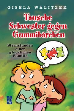 Tausche Schwester gegen Gummibärchen von Saupe,  Jörg, Tegen,  Irina, Walitzek,  Gisela
