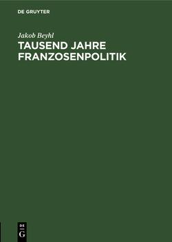 Tausend Jahre Franzosenpolitik von Beyhl,  Jakob