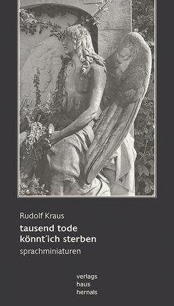tausend tode könnt´ ich sterben von Kraus,  Rudolf