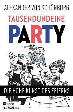 Tausendundeine Party von Schönburg,  Alexander von