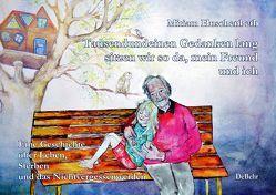 Tausendundeinen Gedanken lang sitzen wir so da, mein Freund und ich – Eine Geschichte über Leben, Sterben und das Nichtvergessenwerden von Huschenbeth,  Miriam