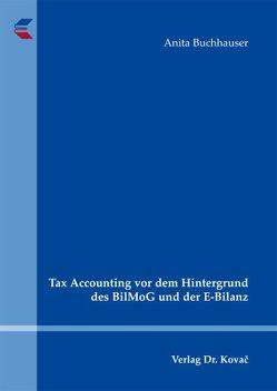 Tax Accounting vor dem Hintergrund des BilMoG und der E-Bilanz von Buchhauser,  Anita