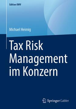 Tax Risk Management im Konzern von Heimig,  Michael