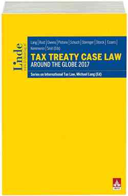 Tax Treaty Case Law around the Globe 2017 von ESSERS,  Peter, Kemmeren,  Eric, Lang,  Michael, Owens,  Jeffrey, Pistone,  Pasquale, Rust,  Alexander, Schuch,  Josef, Smit,  Daniel, Staringer,  Claus, Storck,  Alfred