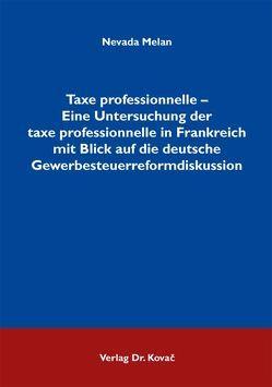 Taxe professionnelle – Eine Untersuchung der taxe professionnelle in Frankreich mit Blick auf die deutsche Gewerbesteuerreformdiskussion von Melan,  Nevada