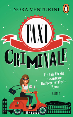 Taxi criminale – Ein Fall für die rasanteste Hobbyermittlerin Roms von Neeb,  Barbara, Schmidt,  Katharina, Venturini,  Nora