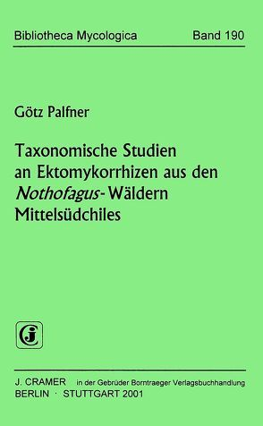 Taxonomische Studien an Ektomykorrhizen aus den Nothofagus-Wäldern Mittelsüdchiles von Palfner,  Götz