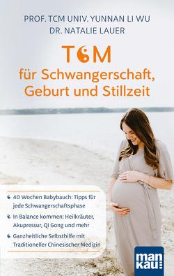 TCM für Schwangerschaft, Geburt und Stillzeit von Lauer,  Dr. Natalie, Li Wu,  Prof. TCM (Univ. Yunnan)