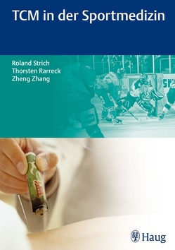 TCM in der Sportmedizin von Rarreck,  Thorsten, Strich,  Roland, Zhang,  Zheng