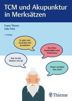 TCM und Akupunktur in Merksätzen von Fritz,  Udo, Thews,  Franz