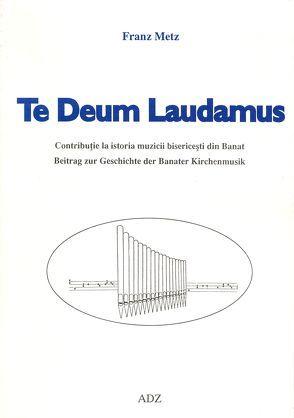 Te Deum laudamus. Beitrag zur Geschichte der Banater Kirchenmusik von Metz,  Franz