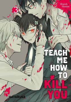 Teach me how to Kill you 3 von Hanten,  Sharoh, Ossa,  Jens