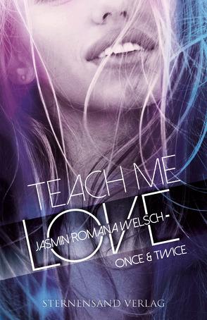 Teach me Love: ONCE & TWICE von Welsch,  Jasmin Romana