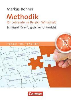 Teach the teacher / Methodik für Lehrende im Bereich Wirtschaft von Böhner,  Markus