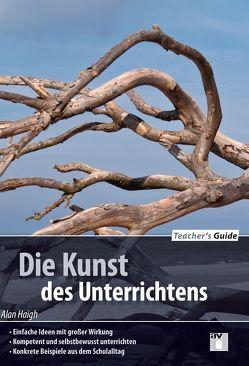 Teacher´s Guide / Die Kunst des Unterrichtens von Haigh,  Alan, Rietmann,  Andrea