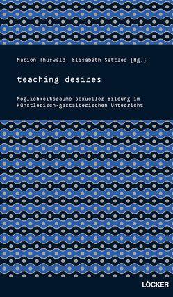 teaching desires von Sattler,  Elisabeth, Thuswald,  Marion