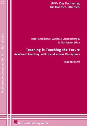 Teaching is Touching the Future – Academic Teaching within and across Disciplines von Jasper,  Judith, Schaumburg,  Melanie, Schelhowe,  Heidi