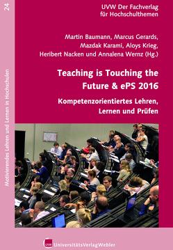 Teaching is Touching the Future & ePS 2016 – Kompetenzorientiertes Lehren, Lernen und Prüfen von Baumann,  Martin, Gerards,  Marcus, Karami,  Mazdak, Krieg,  Aloys, Nacken,  Heribert, Wernz,  Annalena