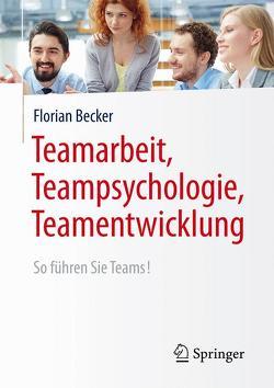 Teamarbeit, Teampsychologie, Teamentwicklung von Becker,  Florian