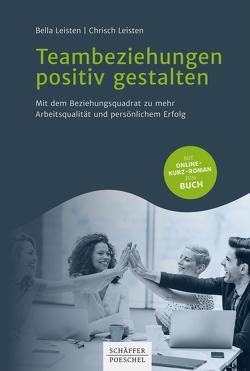 Teambeziehungen positiv gestalten von Leisten,  Bella, Leisten,  Chrisch