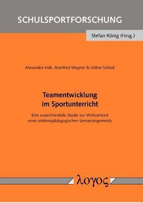 Teamentwicklung im Sportunterricht von Scheid,  Volker, Volk,  Alexandra, Wegner,  Manfred
