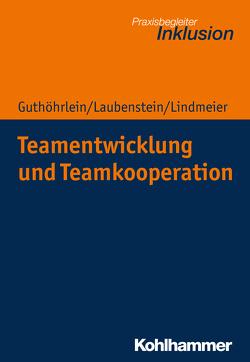 Teamentwicklung und Teamkooperation von Guthöhrlein,  Kirsten, Laubenstein,  Désirée, Lindmeier,  Christian