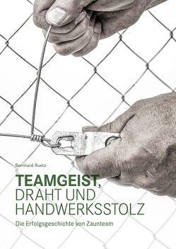 Teamgeist, Draht und Handwerksstolz von Ruetz,  Bernhard