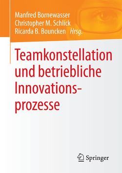 Teamkonstellation und betriebliche Innovationsprozesse von Bornewasser,  Manfred, Bouncken,  Ricarda B., Schlick,  Christopher M.