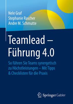 Teamlead – Führung 4.0 von Graf,  Nele, Lowiec,  David, Rascher,  Stephanie, Schmutte,  Andre M.
