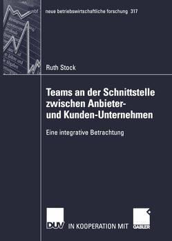 Teams an der Schnittstelle zwischen Anbieter- und Kunden-Unternehmen von Stock,  Ruth