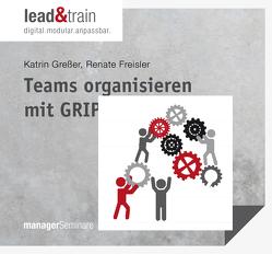 Teams organisieren mit GRIP von Freisler,  Renate, Greßer,  Katrin