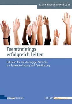 Teamtrainings erfolgreich leiten von Heckner,  Kathrin, Keller,  Evelyne