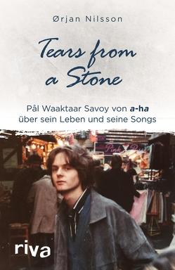 Tears from a Stone von Nilsson,  Ørjan, Savoy,  Pål Waaktaar, Stilzebach,  Daniela