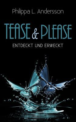 Tease & Please – entdeckt und erweckt von Andersson,  Philippa L.