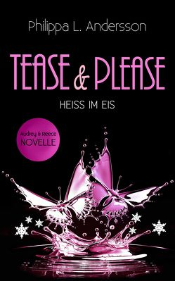 Tease & Please – HEISS IM EIS von Andersson,  Philippa L.