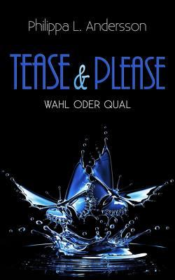 Tease & Please – Wahl oder Qual von Andersson,  Philippa L.