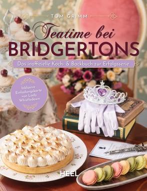 Teatime bei Bridgertons – Das inoffizielle Koch- und Backbuch zur Netflix Erfolgsserie Bridgerton von Grimm,  Tom