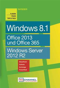 "TecChannel Ratgeber ""Windows 8.1"". Planung, Praxis, Tipps & Tools von Baer,  Thomas, Jeschke,  Malte, Joos,  Thomas, Rieske,  Thomas, Schlede,  Frank-Michael, stroemung GmbH"